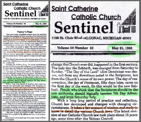 "People who think that the Scriptures should be the sole authority, should logically become 7th Day Adventists, and keep Saturday holy.  ""Pastor's Page,"" Saint Catherine Catholic Church Sentinel (May 21, 1995)."